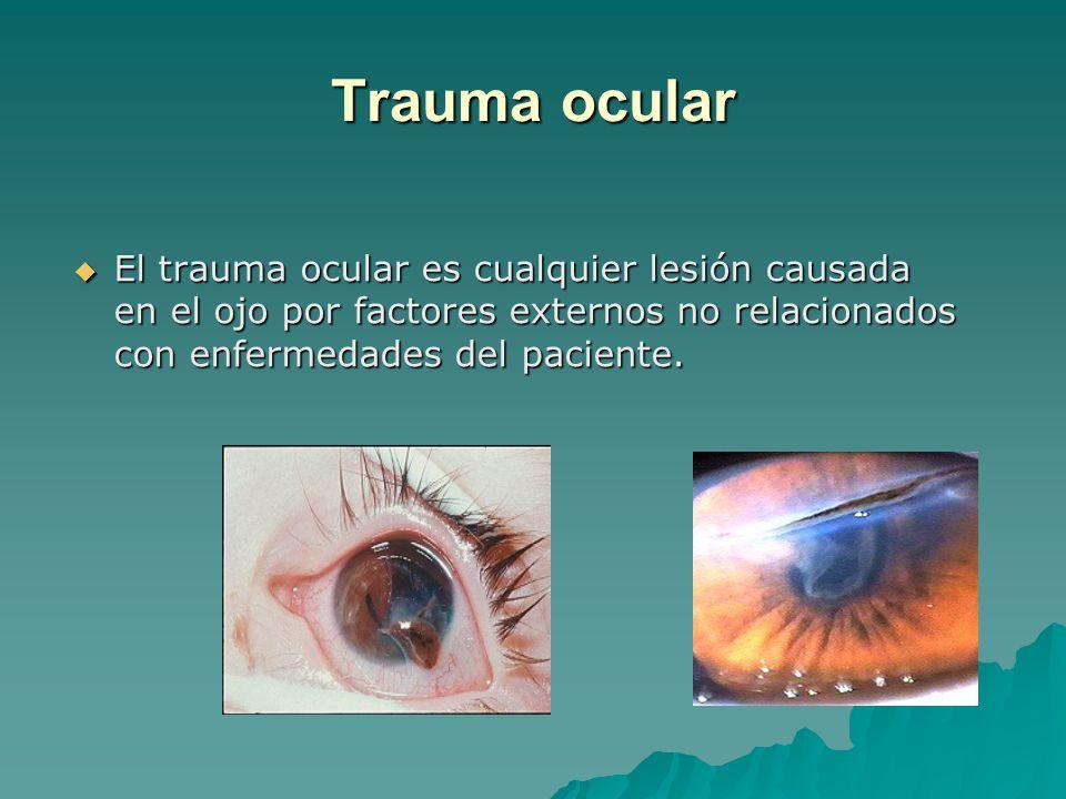 Trauma ocular El trauma ocular es cualquier lesión causada en el ojo por factores externos no relacionados con enfermedades del paciente.