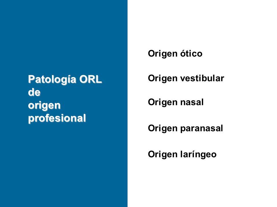 Patología ORL de origen profesional Origen ótico Origen vestibular