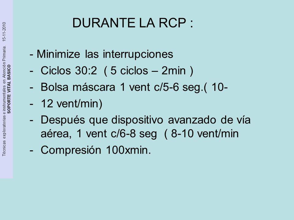 DURANTE LA RCP : - Minimize las interrupciones