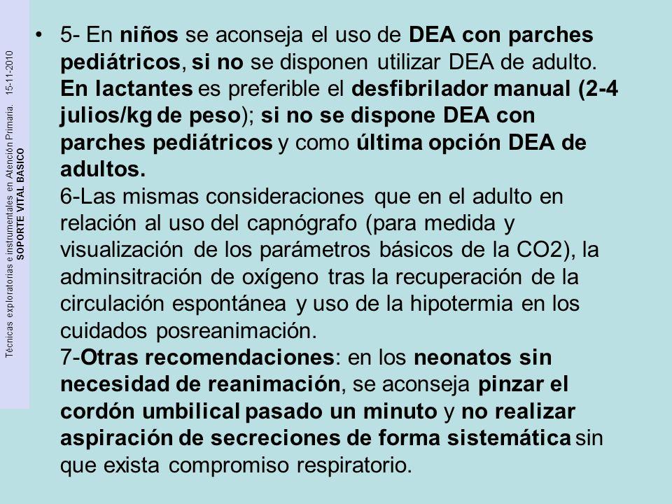 5- En niños se aconseja el uso de DEA con parches pediátricos, si no se disponen utilizar DEA de adulto.