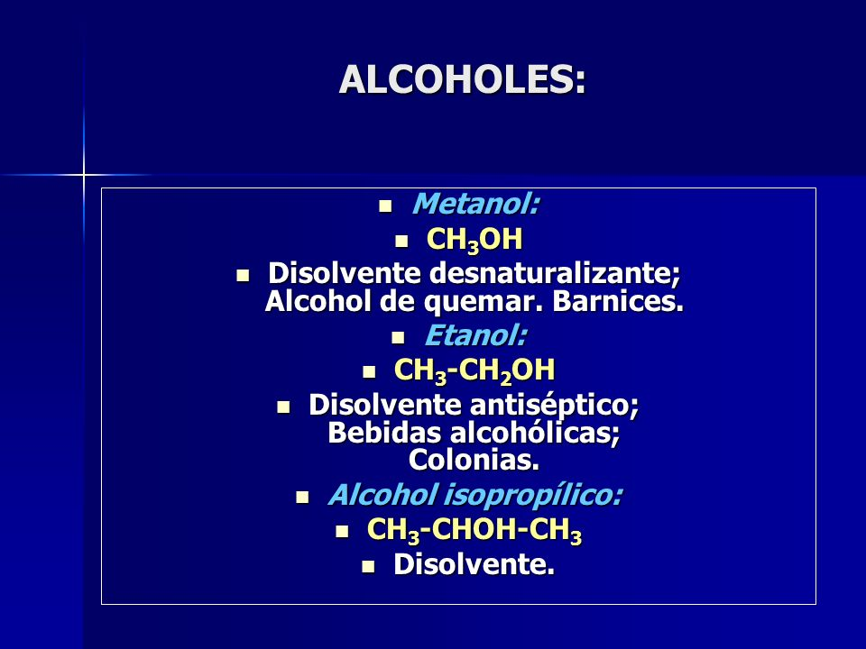 ALCOHOLES: Metanol: CH3OH