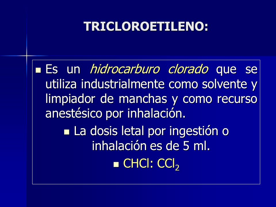La dosis letal por ingestión o inhalación es de 5 ml.
