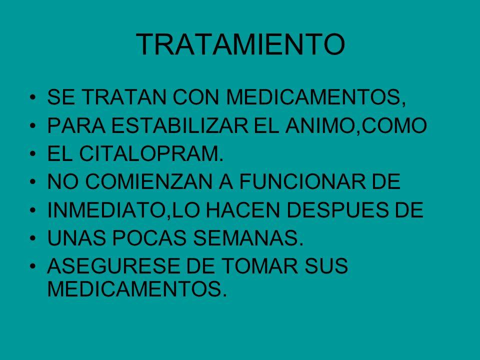 TRATAMIENTO SE TRATAN CON MEDICAMENTOS, PARA ESTABILIZAR EL ANIMO,COMO