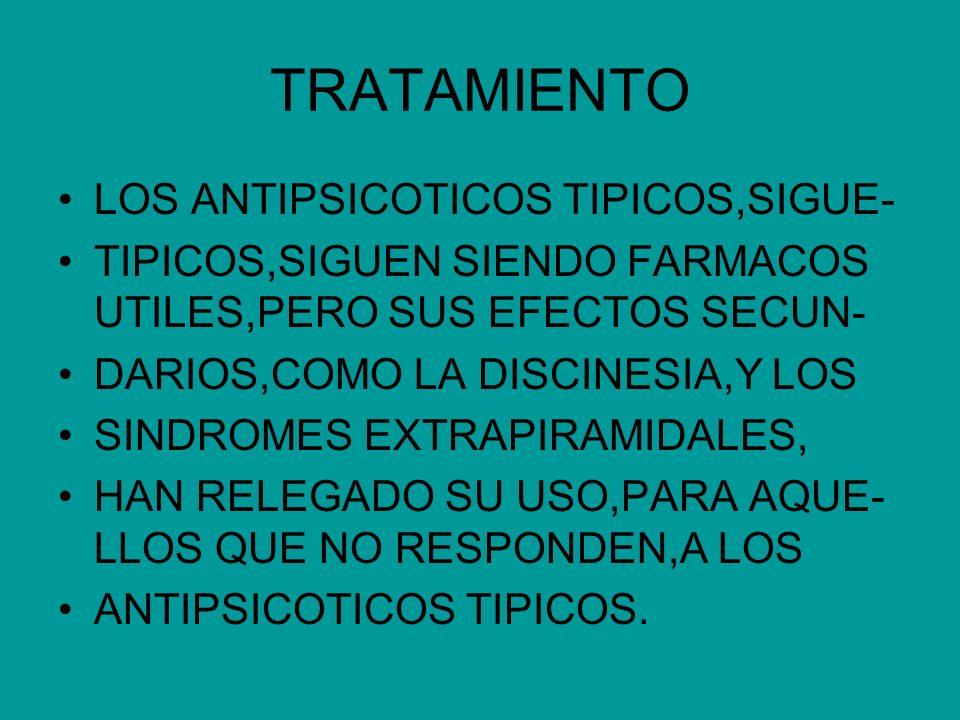 TRATAMIENTO LOS ANTIPSICOTICOS TIPICOS,SIGUE-