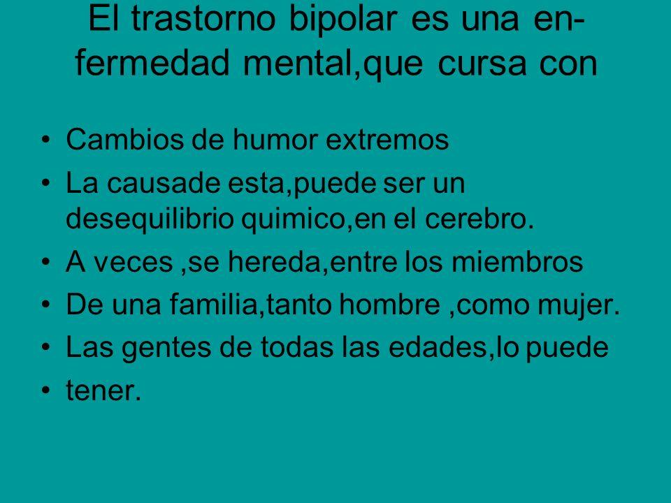 El trastorno bipolar es una en- fermedad mental,que cursa con