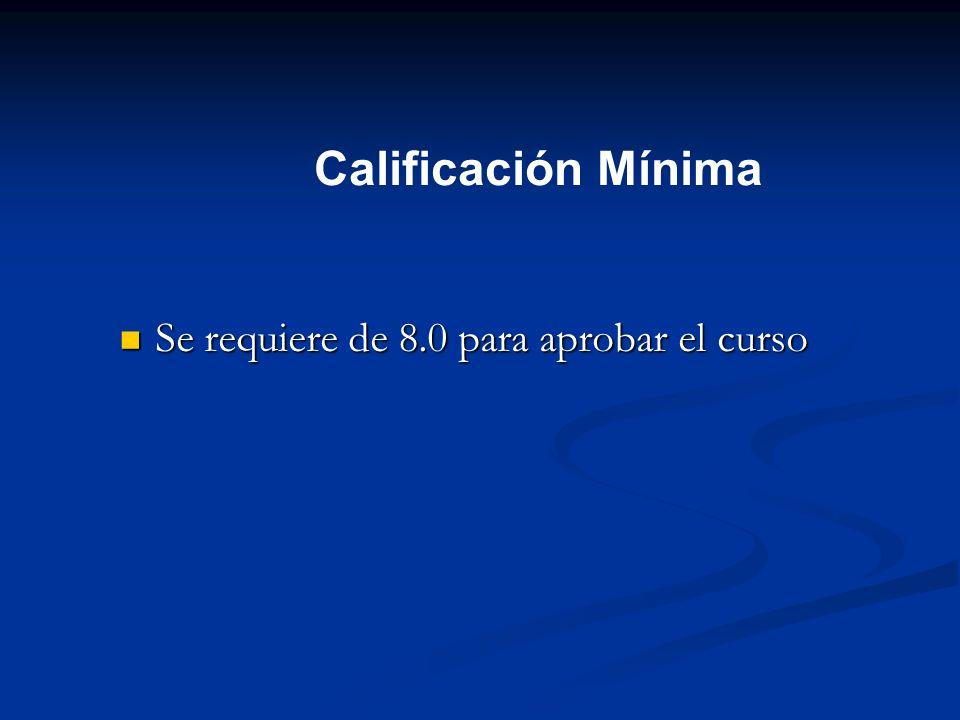 Calificación Mínima Se requiere de 8.0 para aprobar el curso