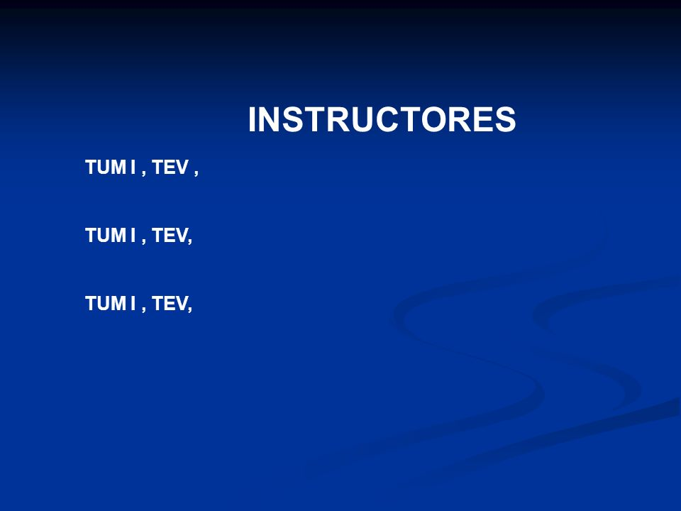 INSTRUCTORES TUM I , TEV , TUM I , TEV,