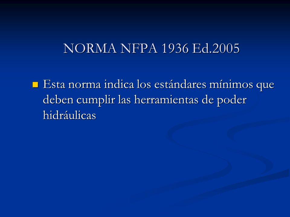 NORMA NFPA 1936 Ed.2005 Esta norma indica los estándares mínimos que deben cumplir las herramientas de poder hidráulicas.