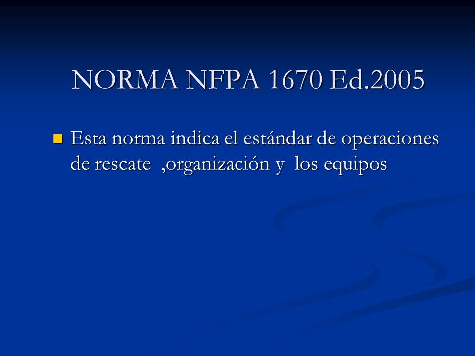 NORMA NFPA 1670 Ed.2005Esta norma indica el estándar de operaciones de rescate ,organización y los equipos.