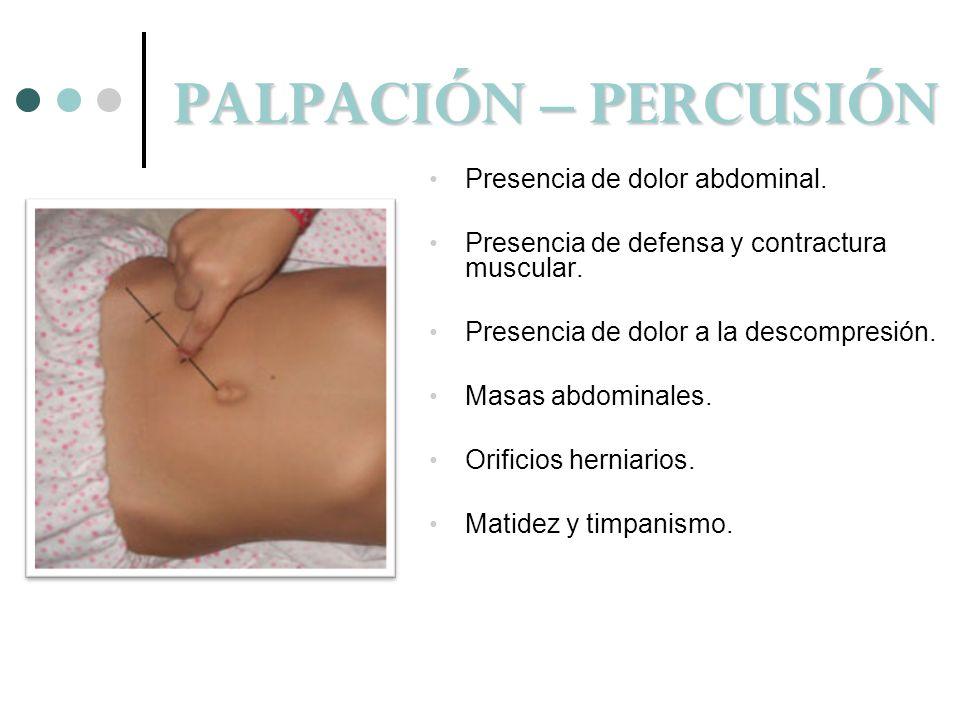 PALPACIÓN – PERCUSIÓN Presencia de dolor abdominal.