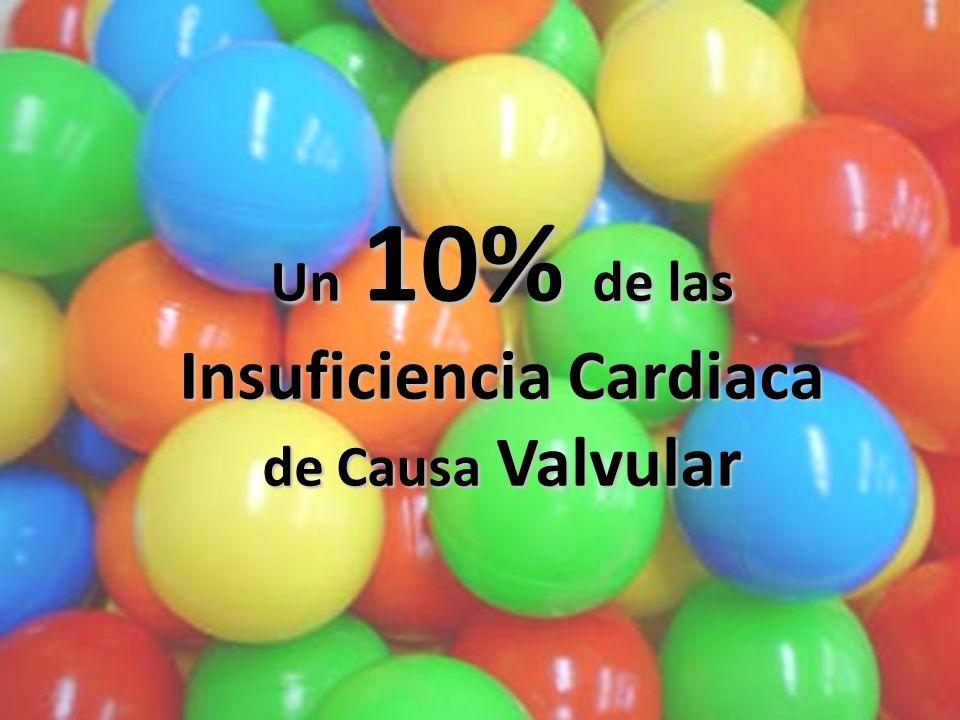 Un 10% de las Insuficiencia Cardiaca de Causa Valvular