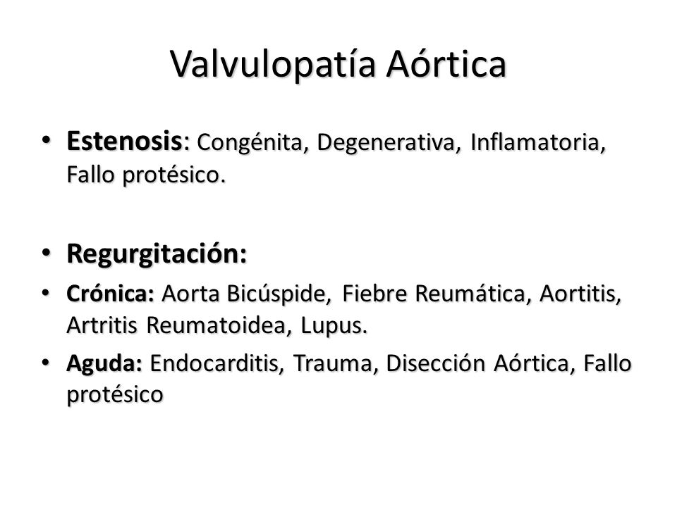 Valvulopatía Aórtica Estenosis: Congénita, Degenerativa, Inflamatoria, Fallo protésico. Regurgitación: