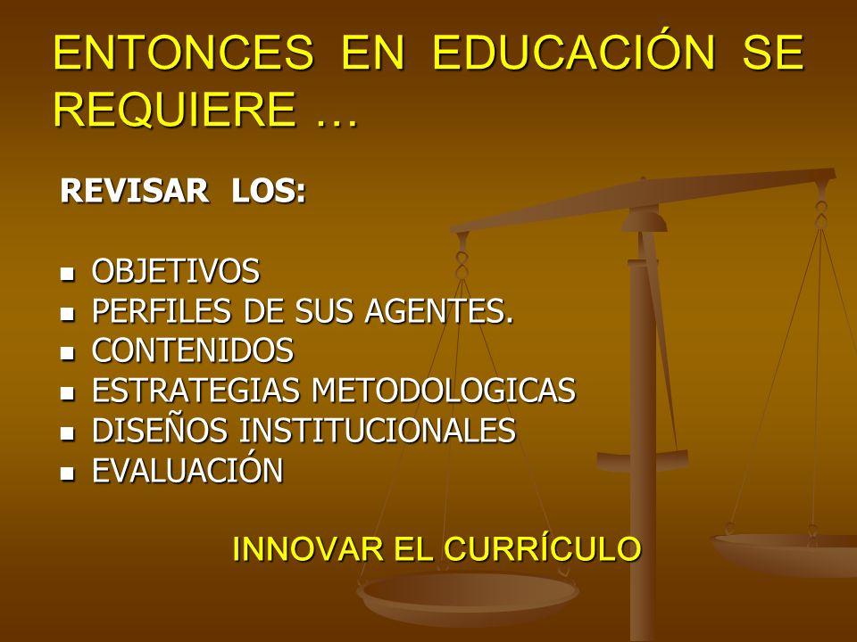 ENTONCES EN EDUCACIÓN SE REQUIERE …