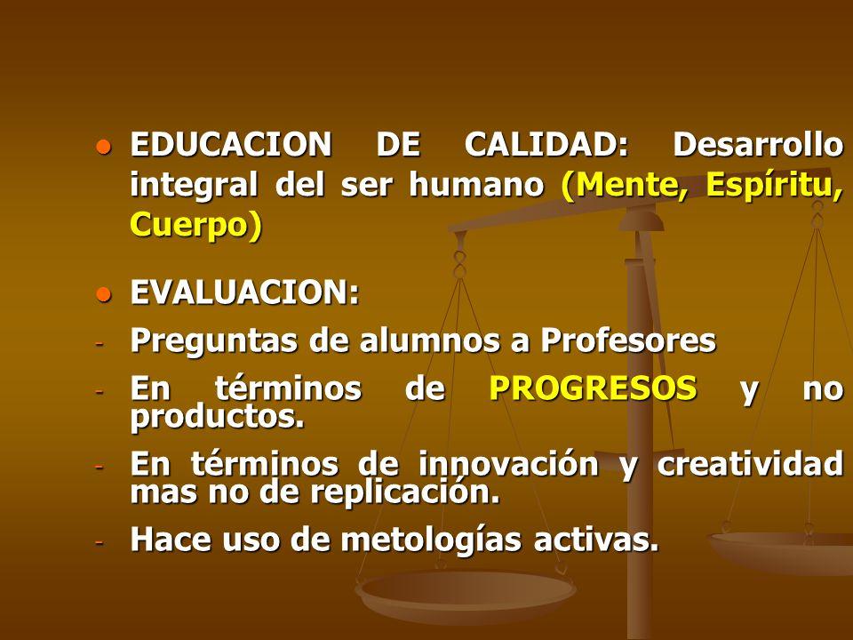 EDUCACION DE CALIDAD: Desarrollo integral del ser humano (Mente, Espíritu, Cuerpo)
