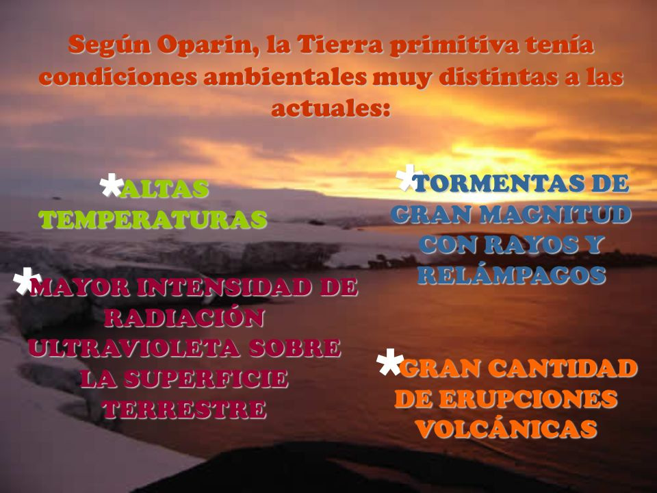 Según Oparin, la Tierra primitiva tenía condiciones ambientales muy distintas a las actuales: