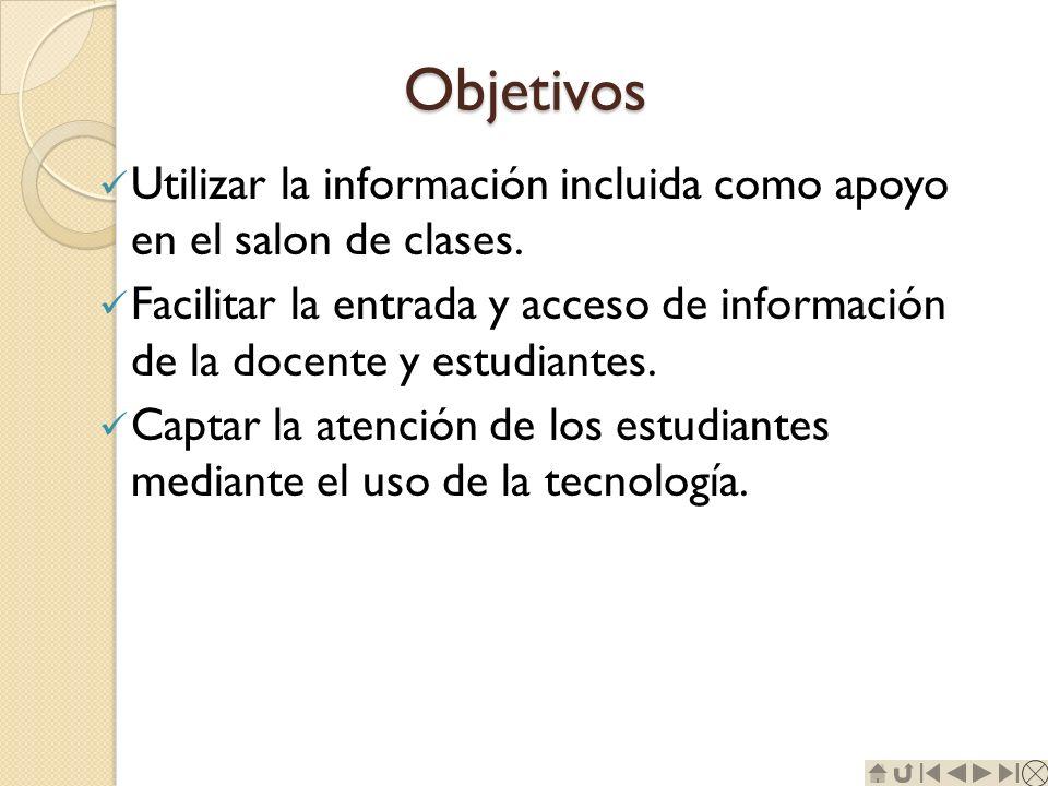 Objetivos Utilizar la información incluida como apoyo en el salon de clases.