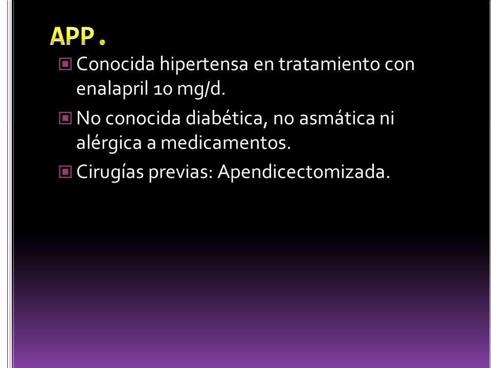 APP. Conocida hipertensa en tratamiento con enalapril 10 mg/d.