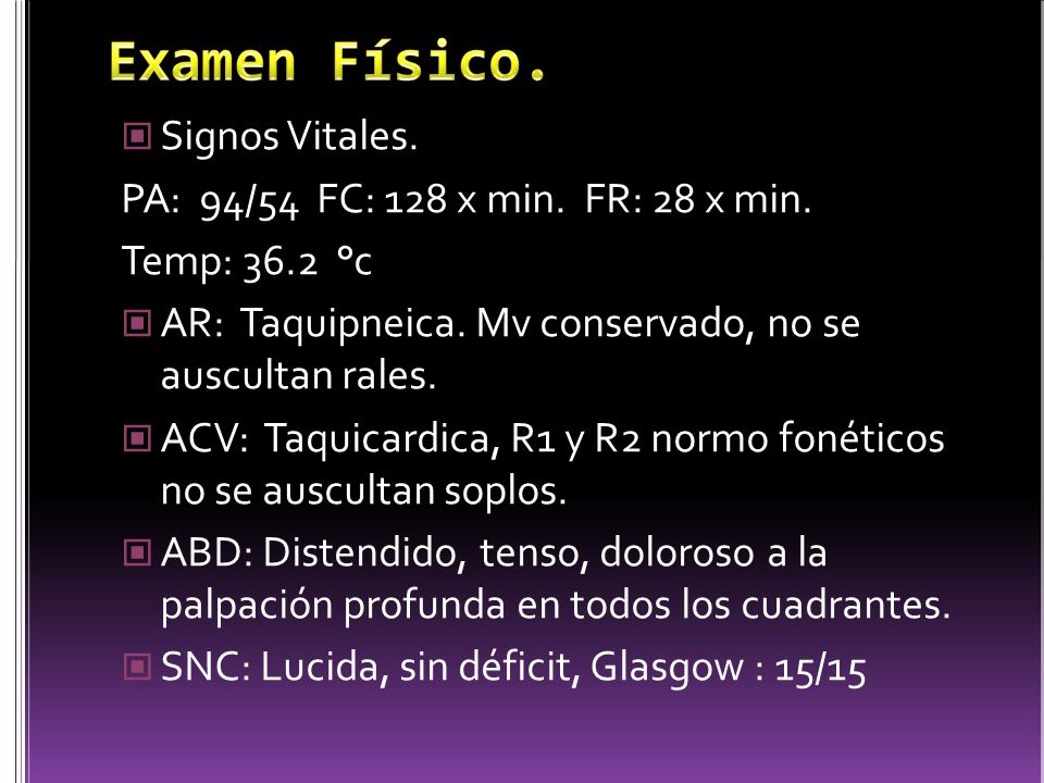 Examen Físico. Signos Vitales. PA: 94/54 FC: 128 x min. FR: 28 x min.