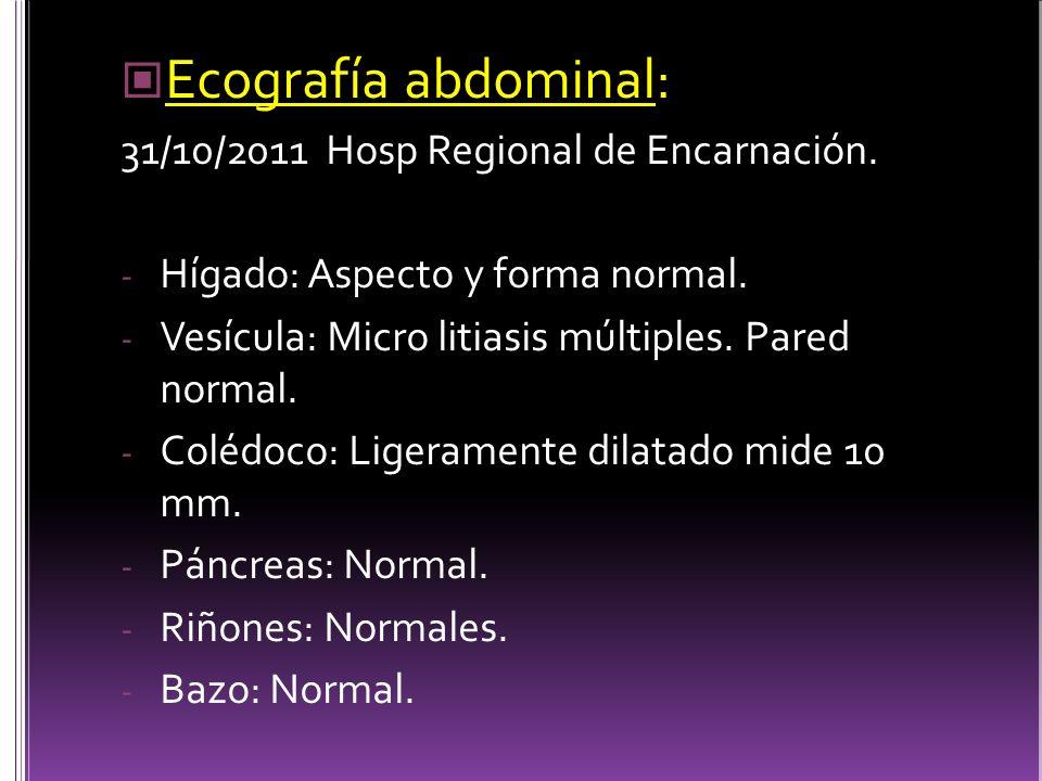 Ecografía abdominal: 31/10/2011 Hosp Regional de Encarnación.