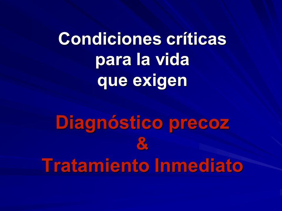 Condiciones críticas para la vida que exigen Diagnóstico precoz & Tratamiento Inmediato