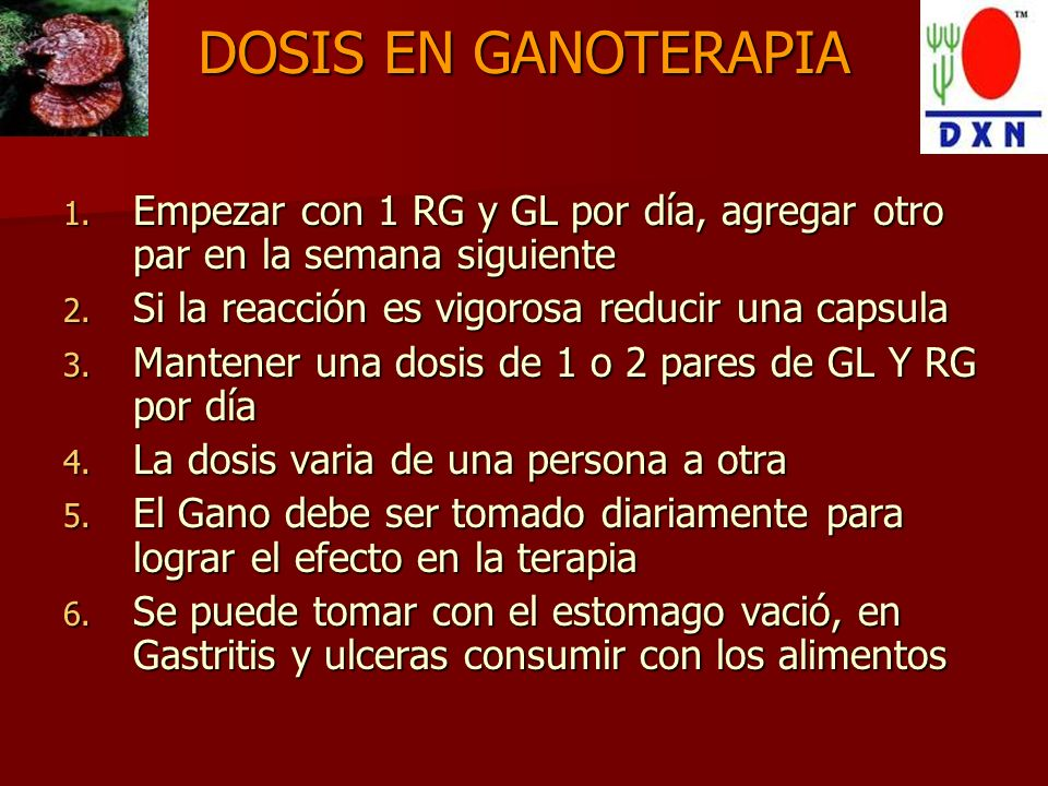 DOSIS EN GANOTERAPIA Empezar con 1 RG y GL por día, agregar otro par en la semana siguiente. Si la reacción es vigorosa reducir una capsula.