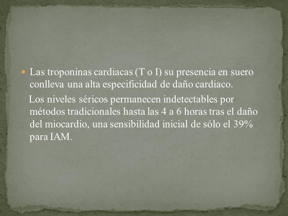 Las troponinas cardiacas (T o I) su presencia en suero conlleva una alta especificidad de daño cardiaco.
