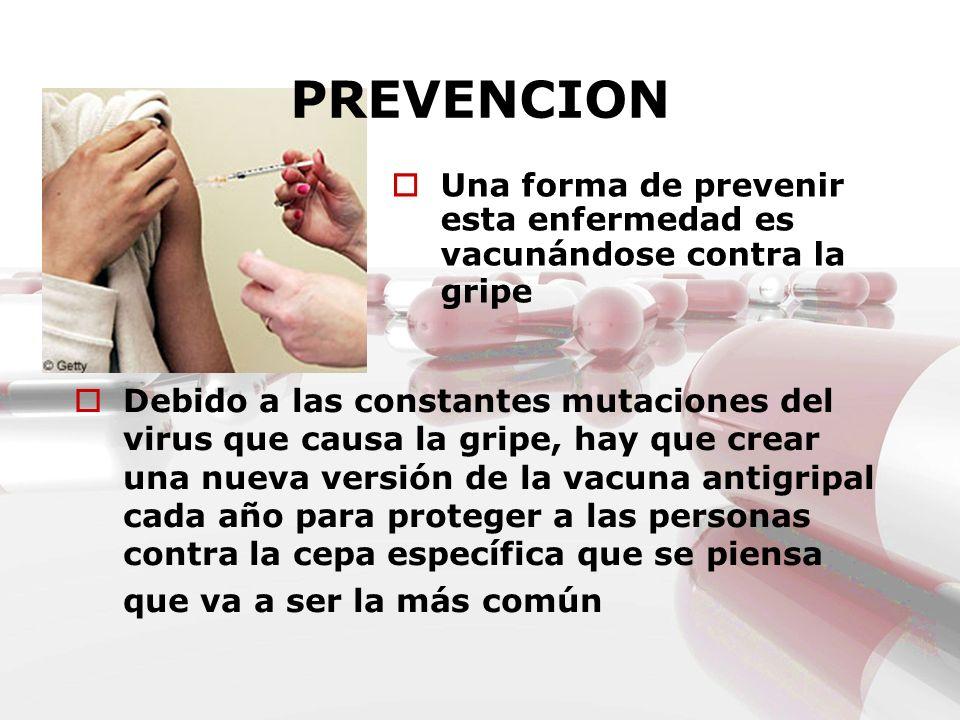 PREVENCIONUna forma de prevenir esta enfermedad es vacunándose contra la gripe.