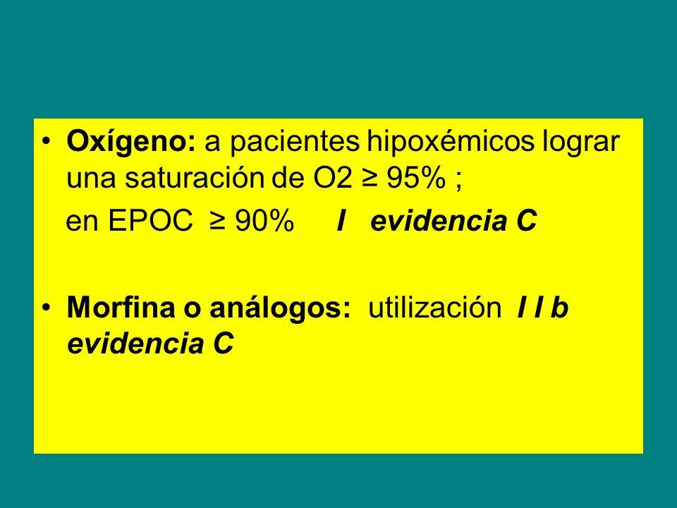 Oxígeno: a pacientes hipoxémicos lograr una saturación de O2 ≥ 95% ;