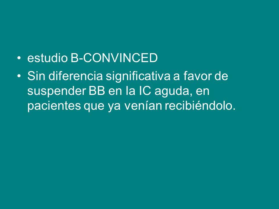 estudio B-CONVINCED Sin diferencia significativa a favor de suspender BB en la IC aguda, en pacientes que ya venían recibiéndolo.
