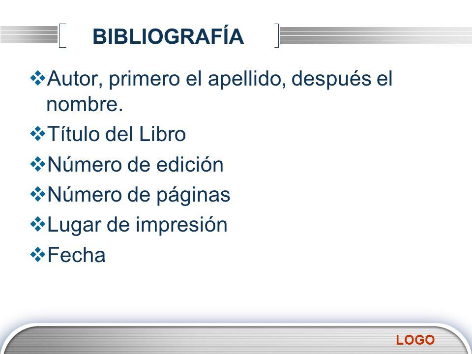 BIBLIOGRAFÍA Autor, primero el apellido, después el nombre. Título del Libro. Número de edición. Número de páginas.