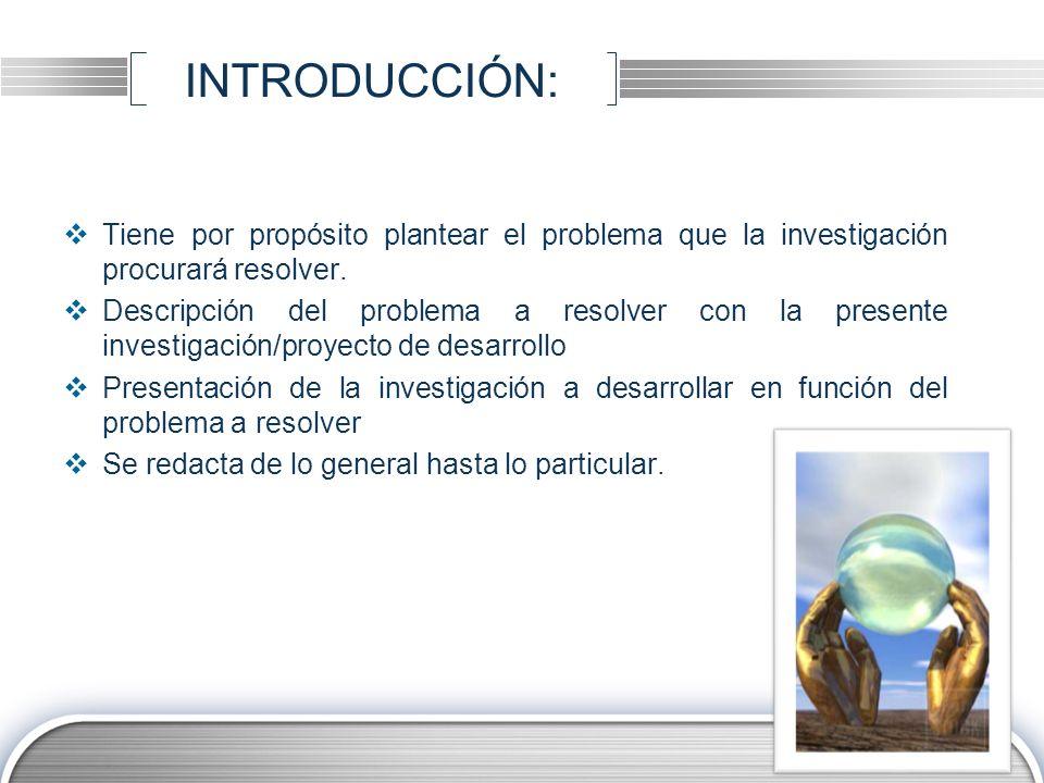 INTRODUCCIÓN: Tiene por propósito plantear el problema que la investigación procurará resolver.
