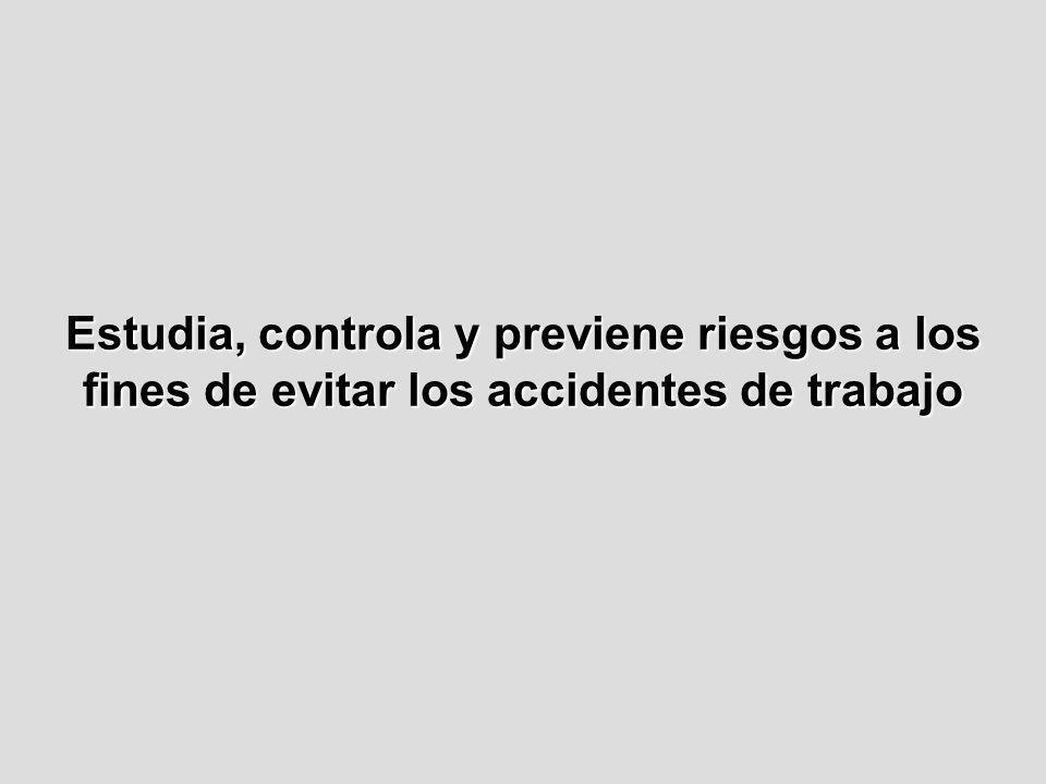 Estudia, controla y previene riesgos a los fines de evitar los accidentes de trabajo