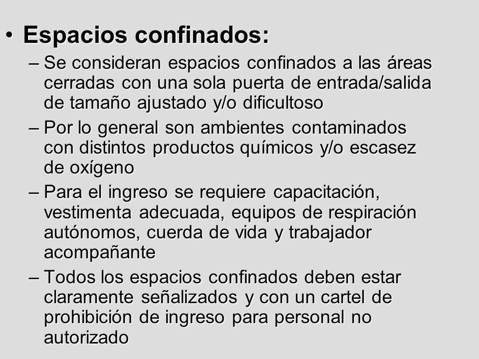 Espacios confinados:Se consideran espacios confinados a las áreas cerradas con una sola puerta de entrada/salida de tamaño ajustado y/o dificultoso.
