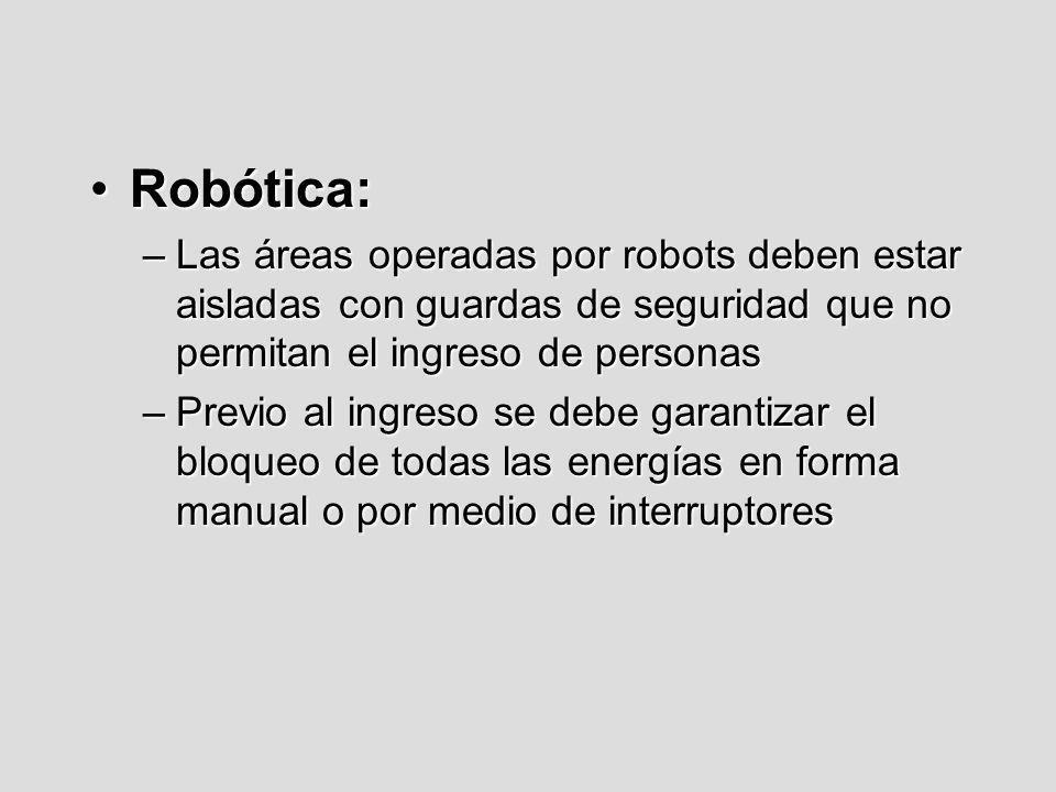 Robótica:Las áreas operadas por robots deben estar aisladas con guardas de seguridad que no permitan el ingreso de personas.