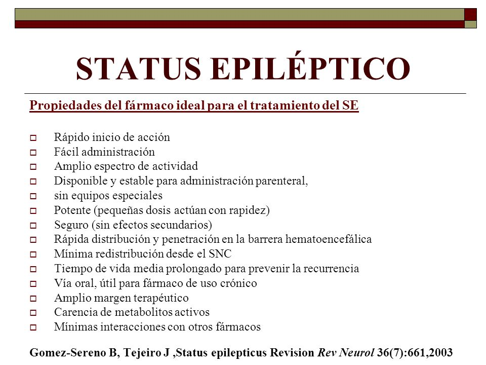STATUS EPILÉPTICO Propiedades del fármaco ideal para el tratamiento del SE. Rápido inicio de acción.