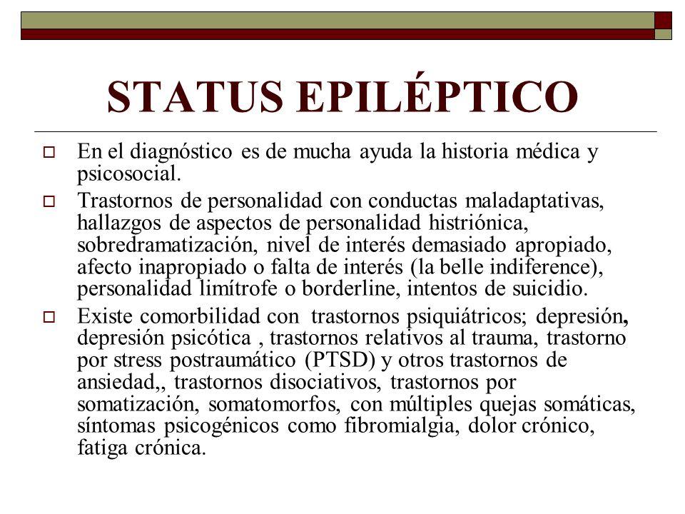 STATUS EPILÉPTICO En el diagnóstico es de mucha ayuda la historia médica y psicosocial.