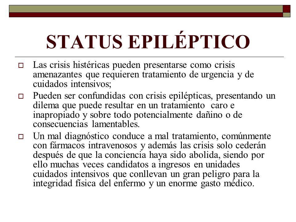 STATUS EPILÉPTICO Las crisis histéricas pueden presentarse como crisis amenazantes que requieren tratamiento de urgencia y de cuidados intensivos;