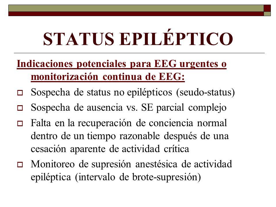 STATUS EPILÉPTICO Indicaciones potenciales para EEG urgentes o monitorización continua de EEG: Sospecha de status no epilépticos (seudo-status)