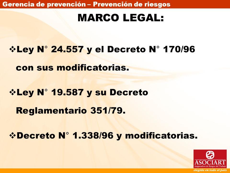 MARCO LEGAL: Ley N° 24.557 y el Decreto N° 170/96 con sus modificatorias. Ley N° 19.587 y su Decreto Reglamentario 351/79.