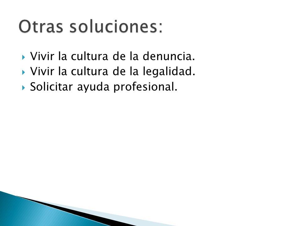Otras soluciones: Vivir la cultura de la denuncia.