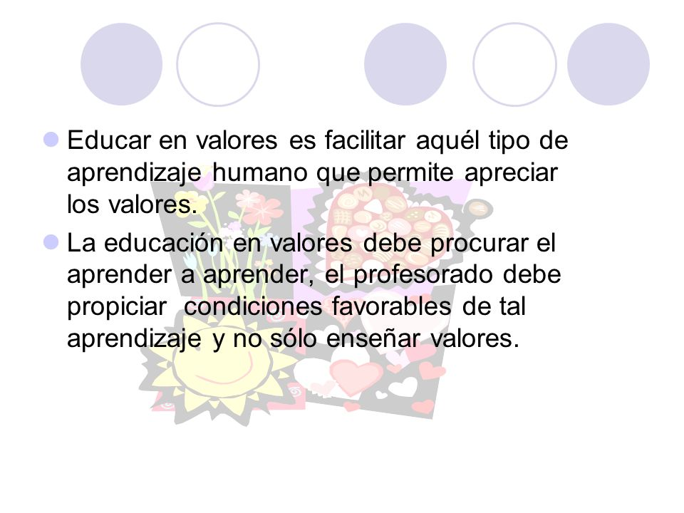 Educar en valores es facilitar aquél tipo de aprendizaje humano que permite apreciar los valores.