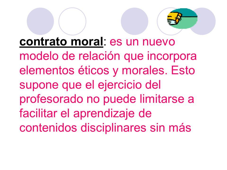 contrato moral: es un nuevo modelo de relación que incorpora elementos éticos y morales.