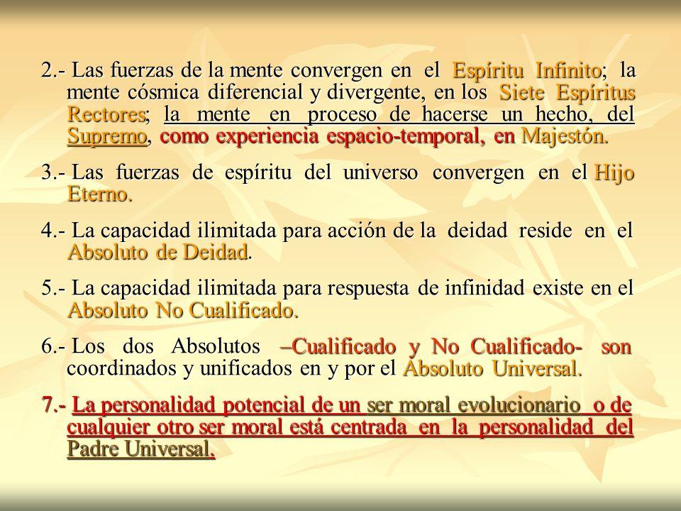 2.- Las fuerzas de la mente convergen en el Espíritu Infinito; la mente cósmica diferencial y divergente, en los Siete Espíritus Rectores; la mente en proceso de hacerse un hecho, del Supremo, como experiencia espacio-temporal, en Majestón.