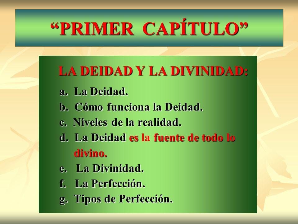 PRIMER CAPÍTULO LA DEIDAD Y LA DIVINIDAD: a. La Deidad.
