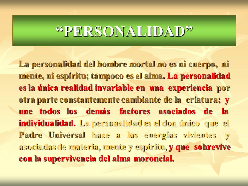 PERSONALIDAD La personalidad del hombre mortal no es ni cuerpo, ni