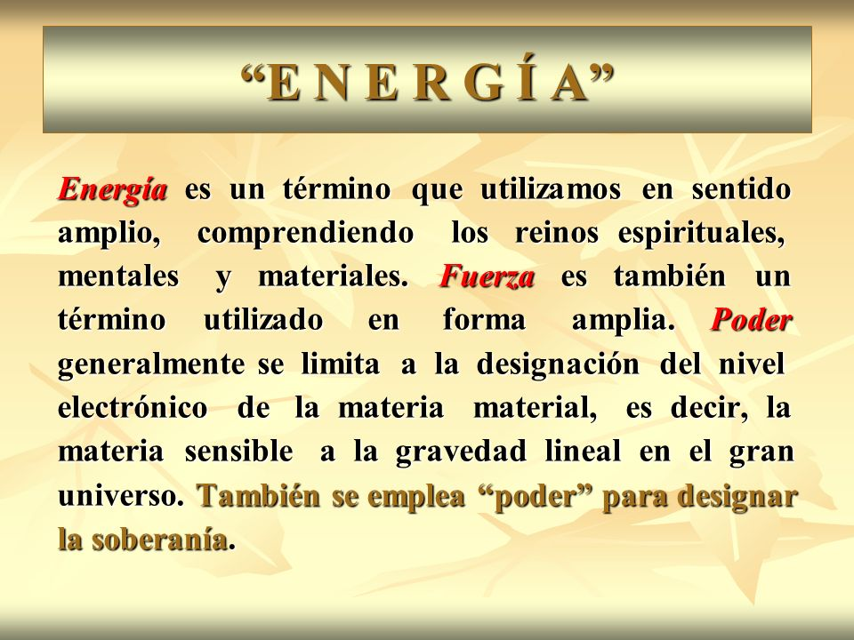 E N E R G Í A Energía es un término que utilizamos en sentido