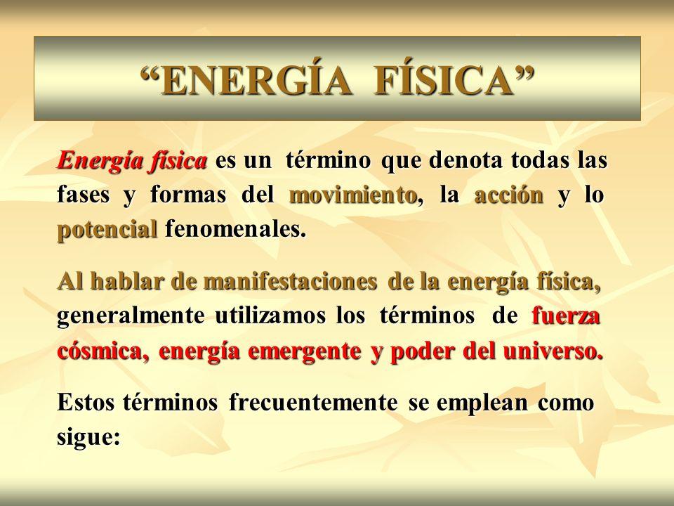 ENERGÍA FÍSICA Energía física es un término que denota todas las