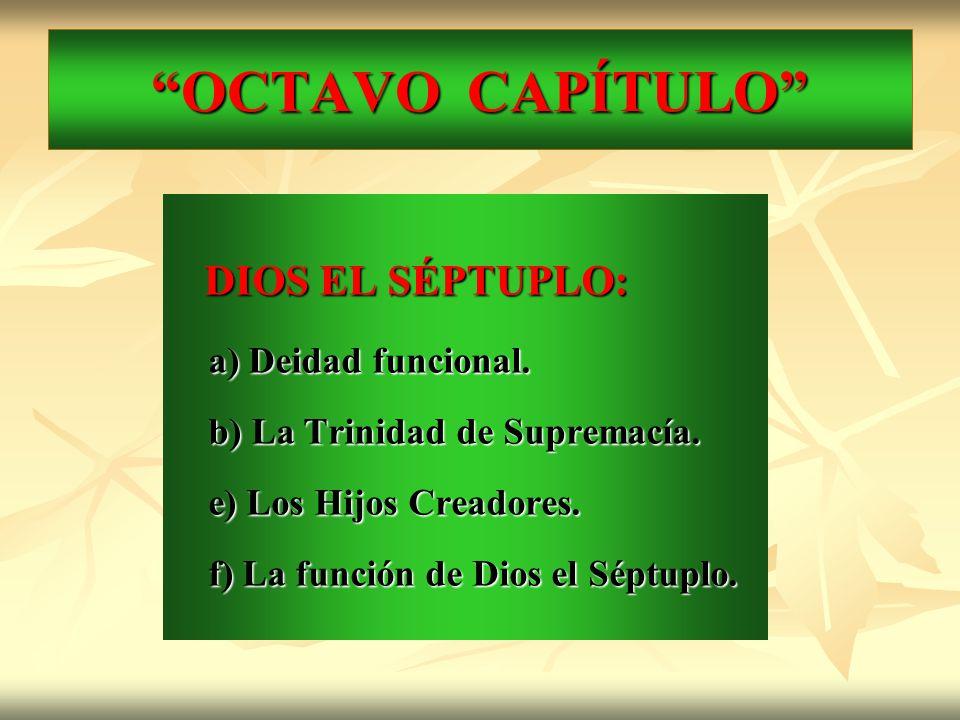 OCTAVO CAPÍTULO DIOS EL SÉPTUPLO: a) Deidad funcional.