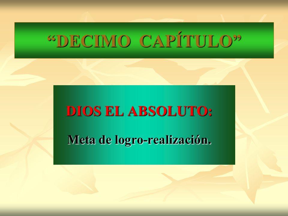 DECIMO CAPÍTULO DIOS EL ABSOLUTO: Meta de logro-realización.