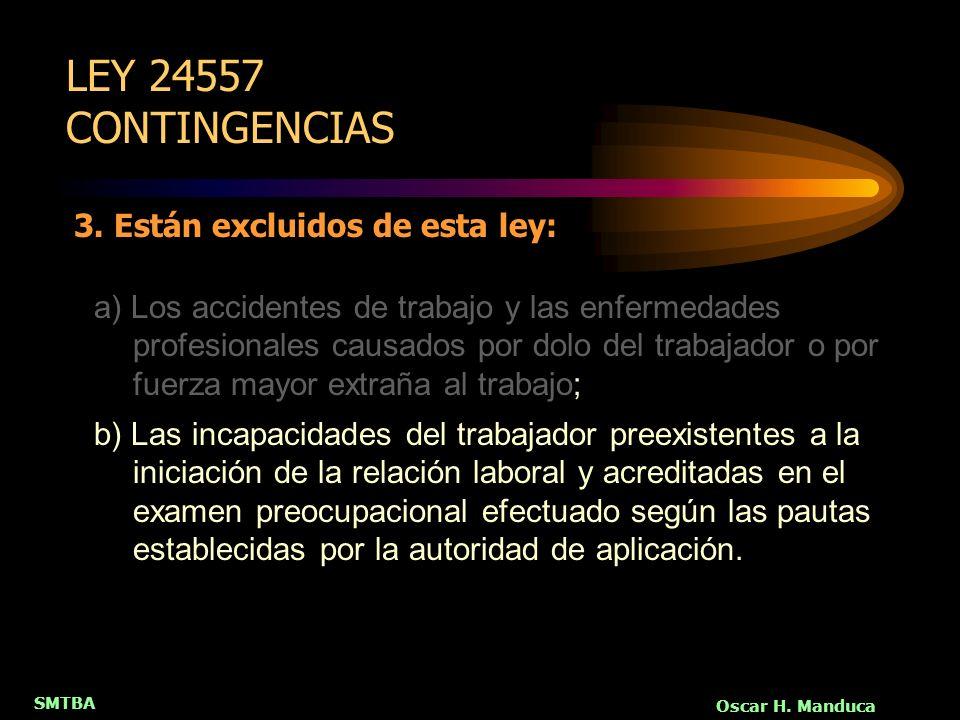 LEY 24557 CONTINGENCIAS 3. Están excluidos de esta ley: